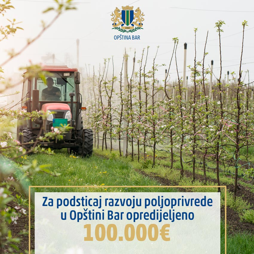 ZA PODSTICAJ RAZVOJU POLJOPRIVREDE U OPŠTINI BAR OPREDIJELJENO 100.000€